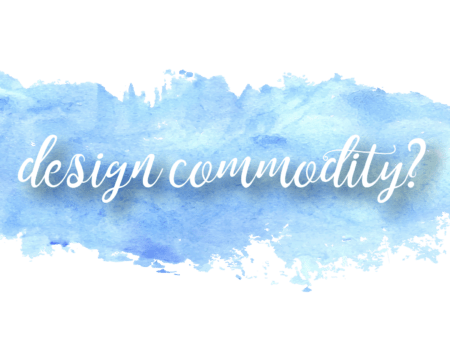 Design: A commodity or a critical asset?