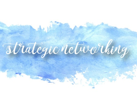 Defining Your Marketing Strategy Part 2: Strategic Networking